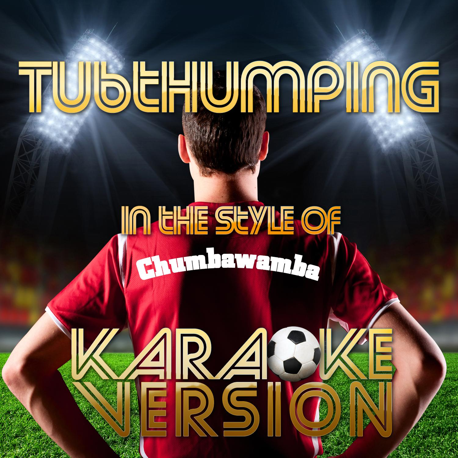 Tubthumping (In the Style of Chumbawamba) [Karaoke Version]